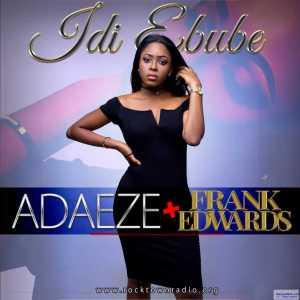 Adaeze - Idi Ebube ft. Frank Edwards